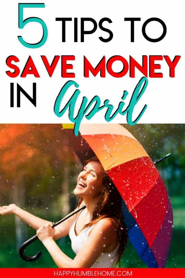 5 Tips to Save Money in April - These simple frugal living hacks will help you save money to reach your goals this spring. Whether your saving for a house, for college, for a new car, or for your summer vacation, this can help you!