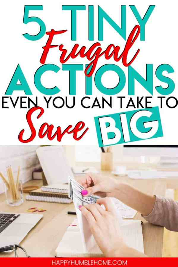5 Tiny Frugal Actions even you can take to Save Big - These frugal living tips can help you save so much money! You don't have to go extreme to rock your budget with these tiny lifestyle hacks.