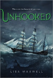Unhooked by Lisa Maxwell Review: Where Neverland is NOT the place you want to be