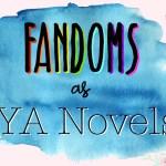 Guest Post: Fandoms As YA Novels by Sarah @ Written Word Worlds