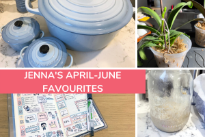 Jenna's April-June Favourite Things