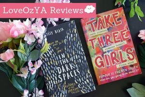 LoveOzYA Reviews: Take Three Girls & In the Dark Spaces