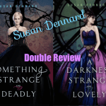 Double Review: Something Strange and Deadly & A Darkness Strange and Lovely by Susan Dennard