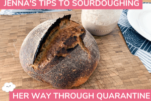 Jenna's Tips to Sourdoughing Her Way Through Quarantine