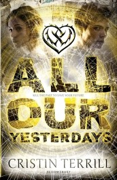 All Our Yesterdays by Cristin Terrill ARC Review: Time travel done right