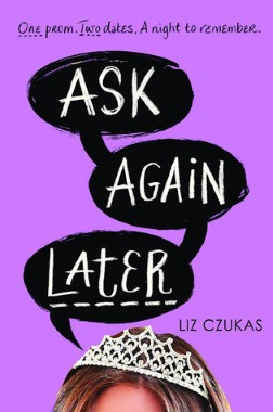 Ask Again Later by Liz Czukas Review: Adorable Fluffy Prom Read