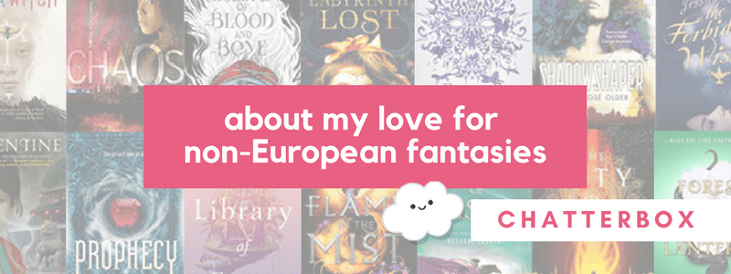 Chatterbox: About My Love For Non-European Fantasies + Recommendations