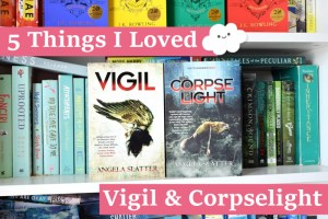 Blog Tour: 5 Things I Loved aboutVigil & Corpselight