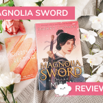 The Magnolia Sword Review: A Fantastic #OwnVoices Mulan Retelling