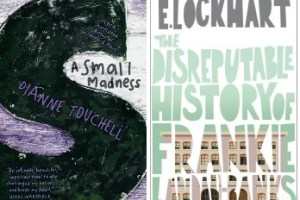 Contemporary YA Reviews #5: The Disreputable History of Frankie Landau-Banks by E. Lockhart & A Small Madness by Diane Touchell