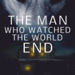 The Man Who Watched the World End by Chris Dietzel Review: You can't get more literal than that