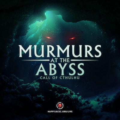 MURMURS04 Happy Jacks RPG Actual Play, Murmurs at the Abyss