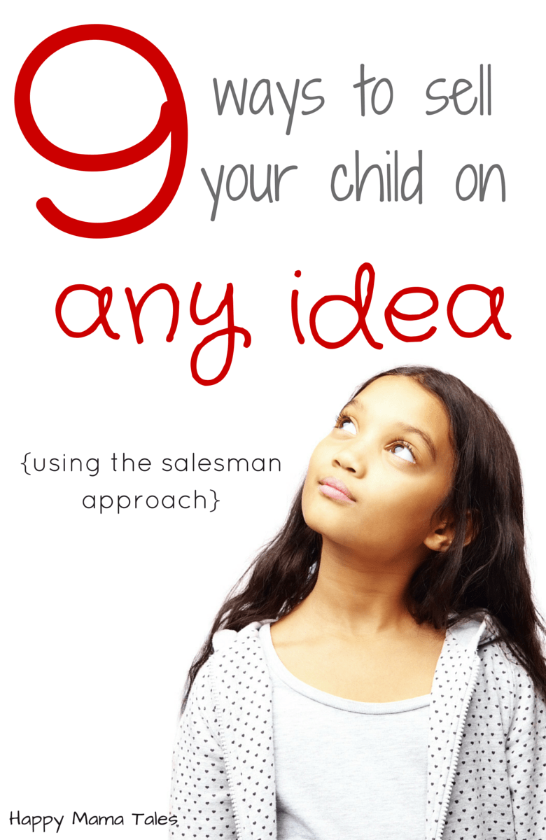 get the exclusive tips on how to sell your child on any idea {using the salesman approach}