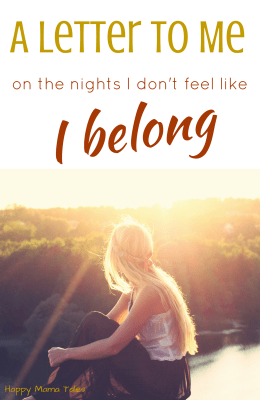 A letter to me {on the nights I feel I don't belong}