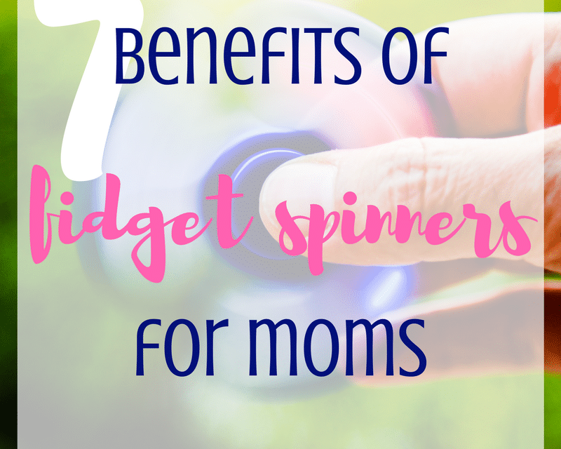7 Benefits of Fidget Spinners for Mom