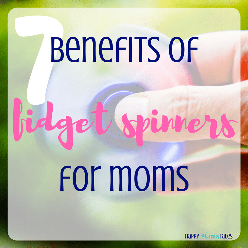 7 benefits of fidget spinners for moms