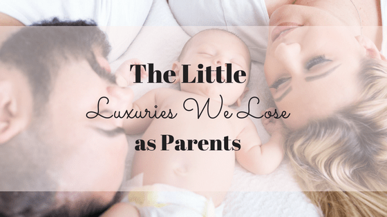 The little luxuries we lose when we become parents