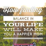 How finding balance in your life will make you a happier mom