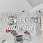Furniture To Avoid Buying When You Have Little Kids