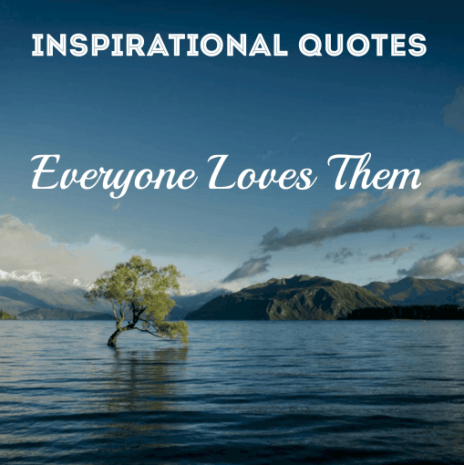 154 Best Inspirational Quotes & Sayings Of All Time