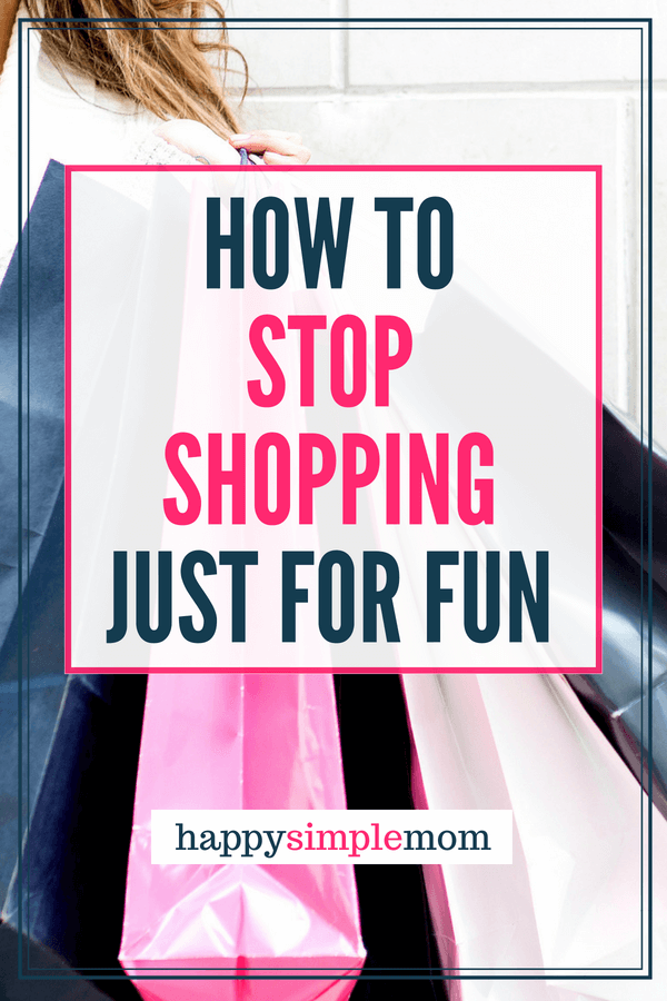 Learn how to stop shopping for fun and stop the cycle now.