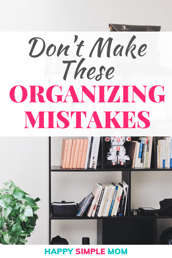 Don't make these organizing mistakes.