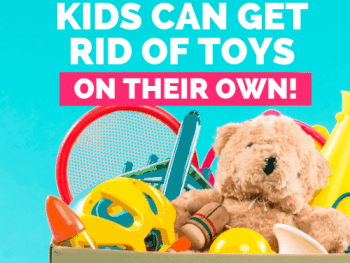 Teach your kids how to get rid of toys on their own!