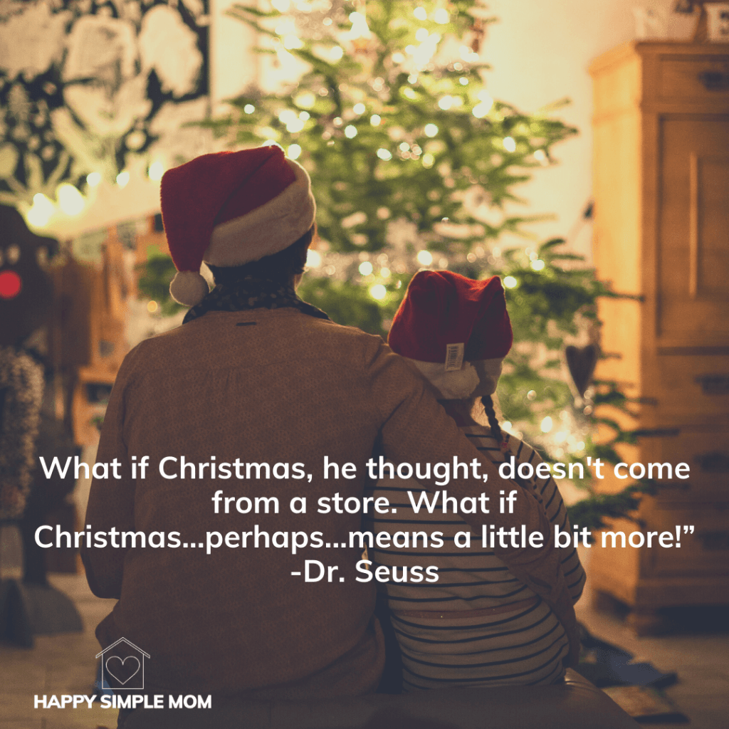 Dr. Seuss quote. What if Christmas, he thought, doesn't come from a store. What if Christmas perhaps, means a little bit more.