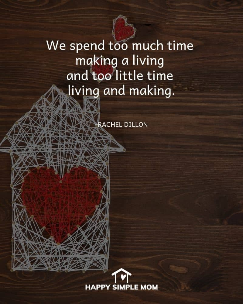 We spend too much time making a living and too little time living and making. - Rachel Dillon