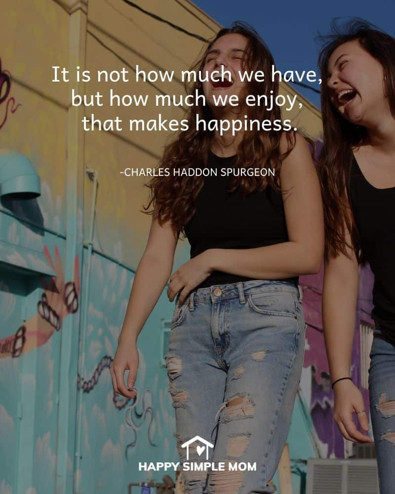 It is not how much we have, but how much we enjoy, that makes happiness. - Charles Haddon Spurgeon