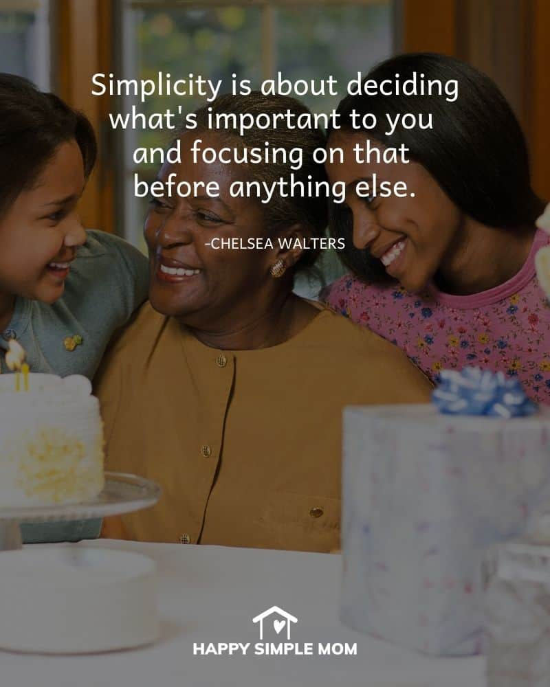 Simplicity is about deciding what's important to you and focusing on that before anything else. Chelsea Walters