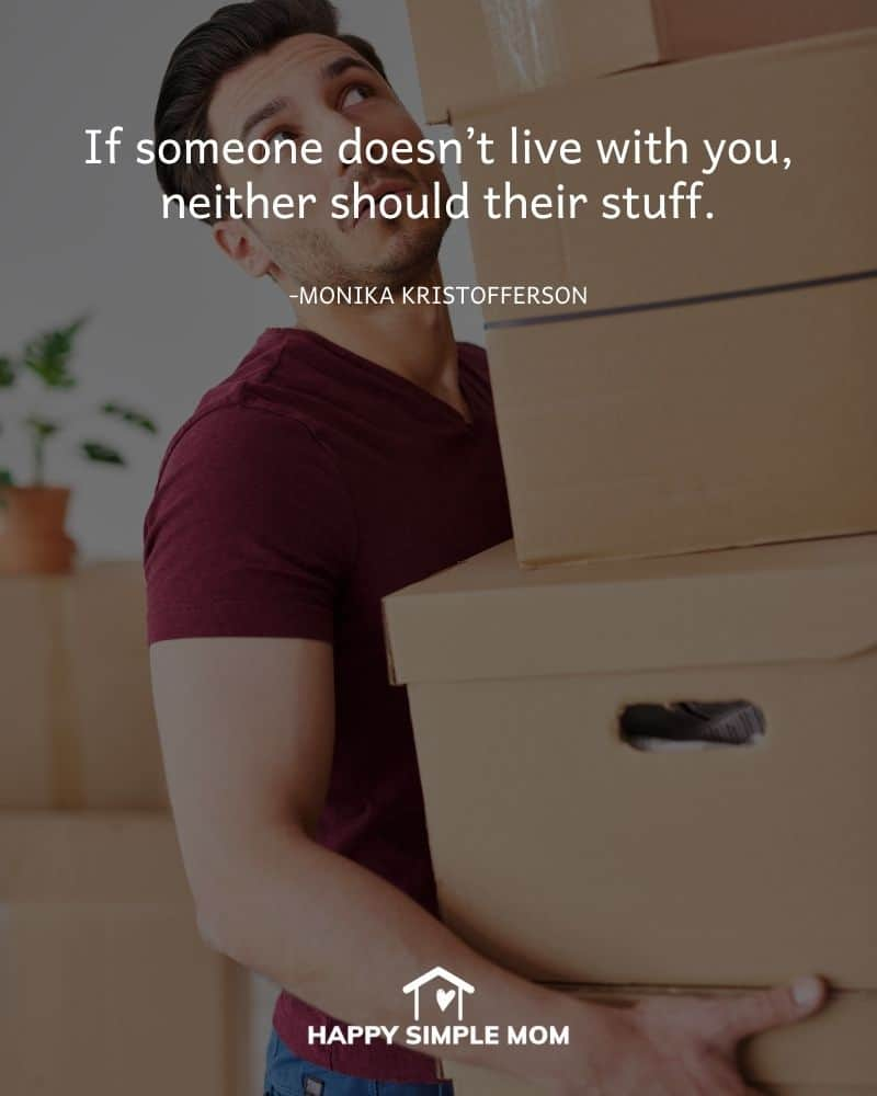 If someone doesn't live with you, neither should their stuff. Monika Kristofferson