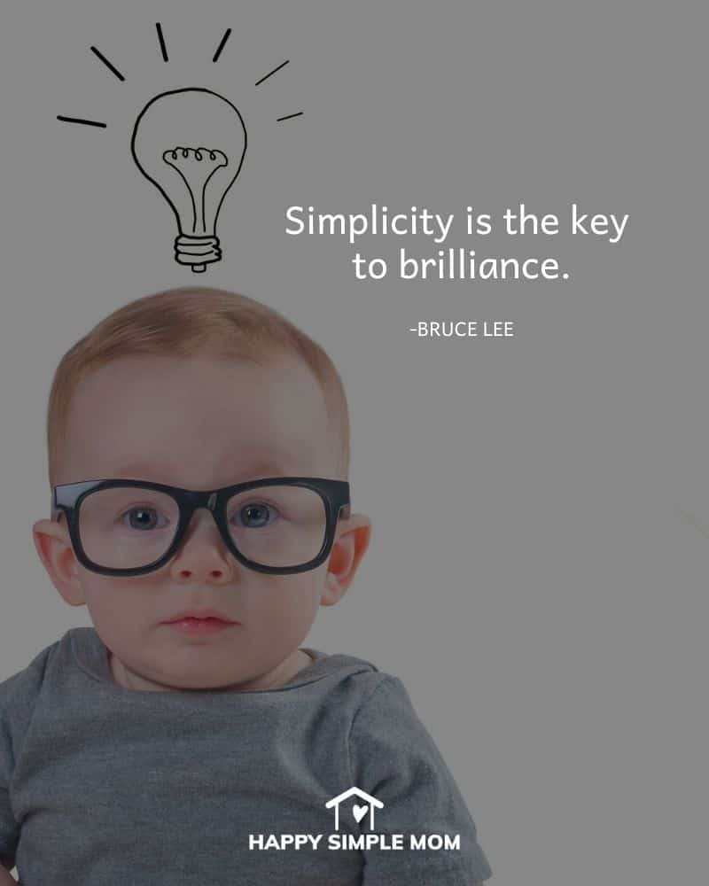 Simplicity is the key to brilliance. Bruce Lee