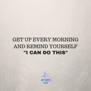 """Get up every morning and remind yourself, """"I can do this"""". Inspirational quote."""
