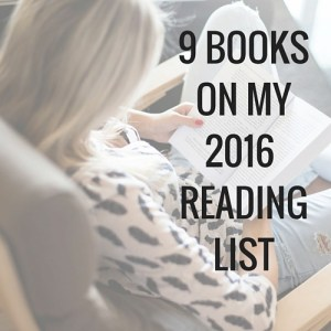 9 books on my 2016 reading list. Great for girls who like some fiction and book series mixed in with some self help.