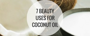 7 Beauty Uses for Coconut Oil.
