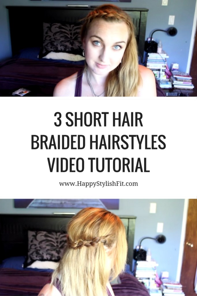 3 Short Hair Braided Hairstyles Video Tutorial - Happy Stylish Fit