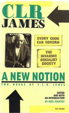 A New Notion: Two Works By CLR James