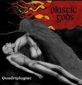 Plastic Gods - Quadriplegiac