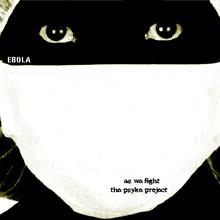 As We Fight / The Psyke Project - Ebola Split