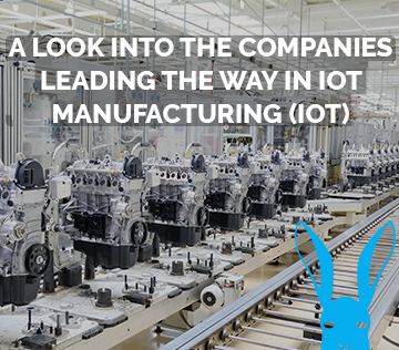 A Look Into The Companies Leading The Way In IoT Manufacturing (IoT)