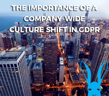 The Importance of a company-wide culture shift in GDPR compliance