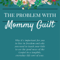 The Problem with Mommy Guilt- Why Moms Should Be Free in Christ