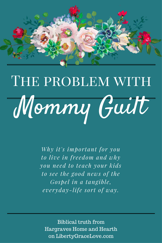 The Problem with Mommy Guilt - Why Moms Should be Free in Christ