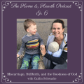 HandH 006: Miscarriage, Stillbirth, and the Goodness of God with Caitlin Schwanke