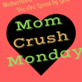 Mom Crush Monday: Motherhood Reveals God's Love for You