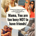Mama, You are too Busy NOT to Have Friends!