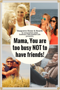 Mama, You are too busy not to have friends