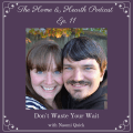 The Home and Hearth Podcast episode 11 Don't Waste Your Wait with Naomi Quick