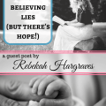 Mamas, We are Believing Lies (But There's Hope!)